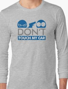Dont Touch My Car Long Sleeve T-Shirt