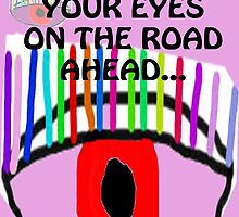 KEEP YOUR EYES ON THE ROAD by Kim  Magee