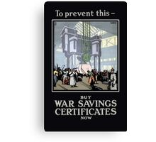To Prevent This -- Buy War Savings Certificates Canvas Print