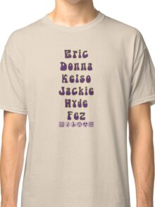That 70's Show - Eric, Donna, Kelso, Jackie, Hyde, Fez Classic T-Shirt