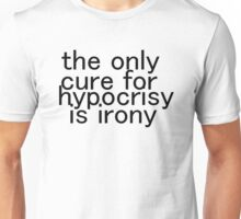 The only cure for hypocrisy is irony. Unisex T-Shirt
