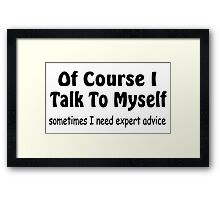 Of Course I Talk To Myself funny slogan Framed Print