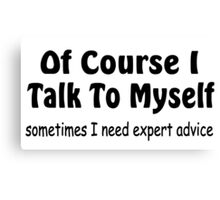 Of Course I Talk To Myself funny slogan Canvas Print