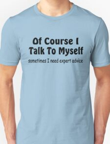 Of Course I Talk To Myself funny slogan T-Shirt