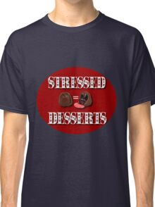 STRESSED = DESSERTS>> CARDS-JOURNAL-PILLOW-SCARF-TOTE BAG-BOOKS-MUGS-ECT Classic T-Shirt