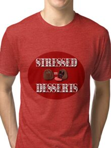 STRESSED = DESSERTS>> CARDS-JOURNAL-PILLOW-SCARF-TOTE BAG-BOOKS-MUGS-ECT Tri-blend T-Shirt