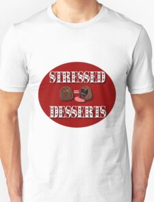STRESSED = DESSERTS>> CARDS-JOURNAL-PILLOW-SCARF-TOTE BAG-BOOKS-MUGS-ECT Unisex T-Shirt