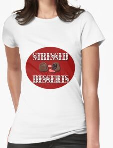 STRESSED = DESSERTS>> CARDS-JOURNAL-PILLOW-SCARF-TOTE BAG-BOOKS-MUGS-ECT Womens Fitted T-Shirt