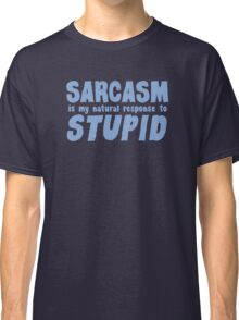 SARCASM is my natural response to STUPID Classic T-Shirt