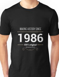 Making history since 1986 Unisex T-Shirt