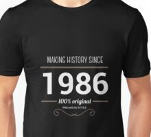 Making history since 1986 Unisex T-Shirt