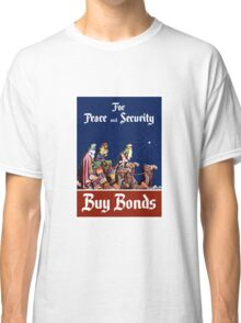 For Peace and Security Buy Bonds - WWII Classic T-Shirt
