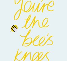 You're The Bee's Knees by ARTLEIGH