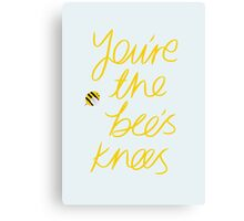 You're The Bee's Knees Canvas Print