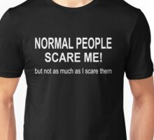 Normal People Scare Me, but not as much as I scare them white text. Unisex T-Shirt