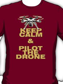 Keep Calm & Pilot The Drone T-Shirt