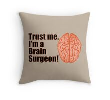Trust Me I'm a Brain Surgeon Funny Medical Doctor Throw Pillow