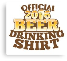 Official 2016 Beer drinking shirt Canvas Print