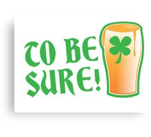 To be sure! Green beer drinking pub St Patricks Canvas Print