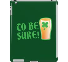 To be sure! Green beer drinking pub St Patricks iPad Case/Skin