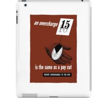 An Overcharge Is The Same As A Pay Cut iPad Case/Skin
