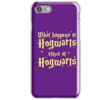 What happens at horwarts stays at hogwart iPhone Case/Skin
