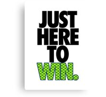 JUST HERE TO WIN. - SEAHAWKS PARODY Canvas Print