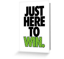 JUST HERE TO WIN. - SEAHAWKS PARODY Greeting Card