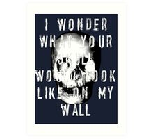 I Wonder What Your Skull Would Look Like On My Wall Art Print