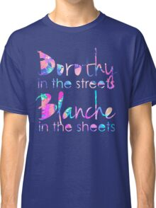 Golden Girls - Dorothy in the Streets, Blanche in the Sheets Classic T-Shirt
