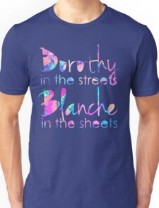 Golden Girls - Dorothy in the Streets, Blanche in the Sheets Unisex T-Shirt