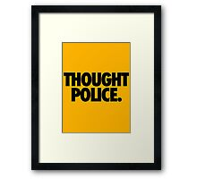 THOUGHT POLICE. Framed Print
