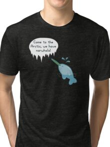 We Have Narwhals! Tri-blend T-Shirt