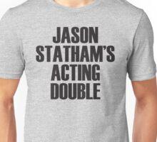 Jason Statham's Acting Double Unisex T-Shirt