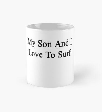My Son And I Love To Surf Mug