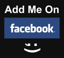 """""""Add me on Facebook"""" Shirt! by Jake  Boehm"""