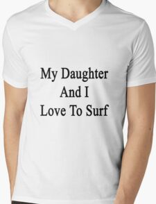 My Daughter And I Love To Surf  Mens V-Neck T-Shirt