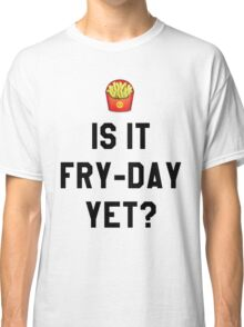 Is It Fry-Day Yet? Funny/Trendy/Tumblr/Hipster Meme Classic T-Shirt