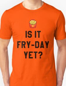 Is It Fry-Day Yet? Funny/Trendy/Tumblr/Hipster Meme Unisex T-Shirt