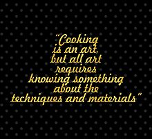 """""""Cooking is an art, but all art requires knowing something about the techniques and materials"""" - ALBERT EINSTEIN by Wordpower"""