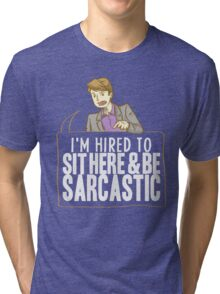 hired to sit here & be sarcastic Tri-blend T-Shirt
