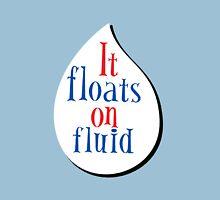 It Floats on Fluid Unisex T-Shirt