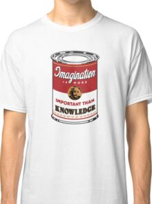 Imagination is more important than knowledge Classic T-Shirt