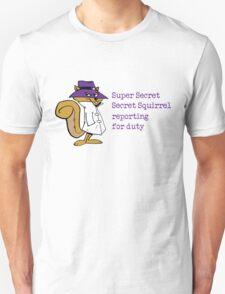 Super Secret Secret Squirrel reporting for duty T-Shirt