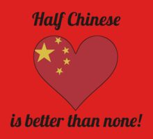 Half Chinese Is Better Than None Kids Clothes