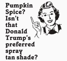 Pumpkin Spice is Donald Trumps Spray Tan Kids Clothes