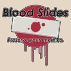 Blood Slides  by FAMOUSAFTERDETH