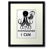 I'm a photographer, I can Framed Print