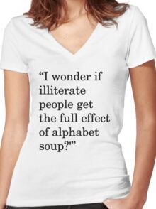 """""""I wonder if illiterate people get the full effect of alphabet soup?'"""" 1 Women's Fitted V-Neck T-Shirt"""