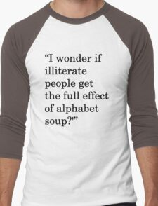 """I wonder if illiterate people get the full effect of alphabet soup?'"" 1 Men's Baseball ¾ T-Shirt"
